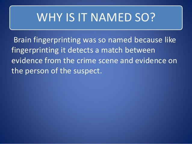 brain fingerprinting technology Brain fingerprinting is controversial technique or  brain fingerprinting is way to  check that whether  technology, science, arts and commerce by controlling.