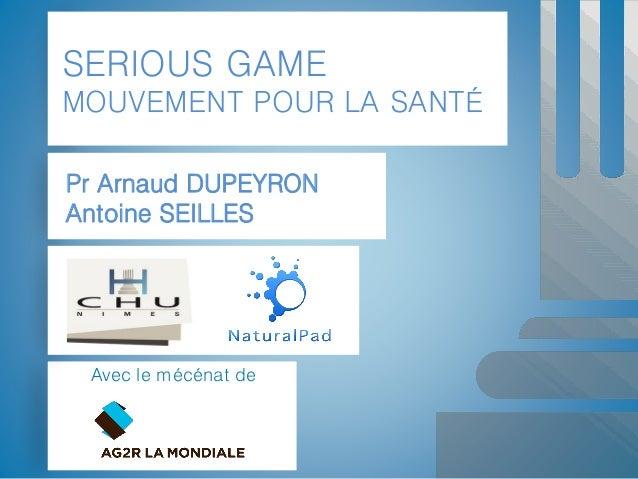 Pr Arnaud DUPEYRON  Antoine SEILLES  SERIOUS GAMEMOUVEMENT POUR LA SANTÉ  Avec le mécénat de