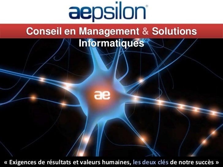 Conseil en Management & Solutions                  Informatiques« Exigences de résultats et valeurs humaines, les deux clé...