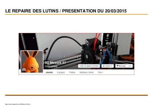 LE REPAIRE DES LUTINS / PRESENTATION DU 20/03/2015 https://www.facebook.com/3DMesure?fref=ts