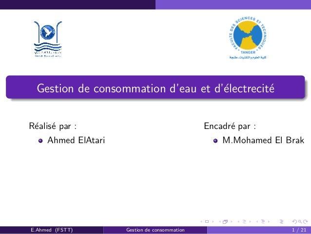Gestion de consommation d'eau et d'´electrecit´e R´ealis´e par : Ahmed ElAtari Encadr´e par : M.Mohamed El Brak E.Ahmed (F...