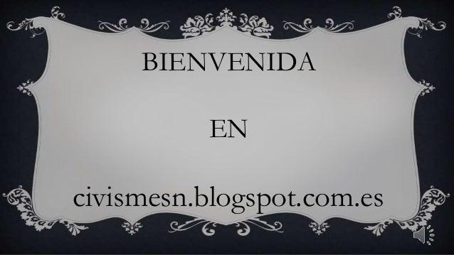BIENVENIDA EN civismesn.blogspot.com.es