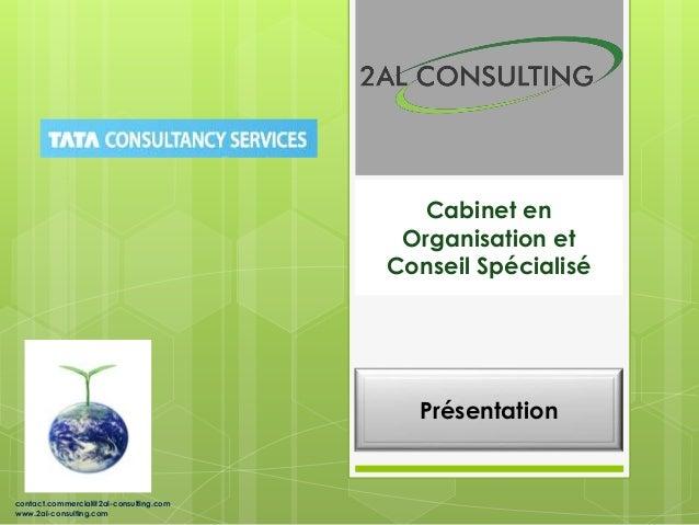 Cabinet en Organisation et Conseil Spécialisé contact.commercial@2al-consulting.com www.2al-consulting.com Présentation