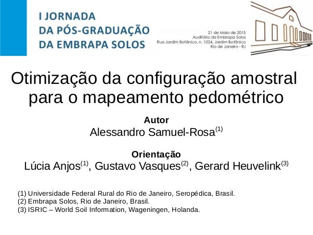 Otimização da configuração amostral para o mapeamento pedométrico Autor Alessandro Samuel-Rosa(1) Orientação Lúcia Anjos(1...