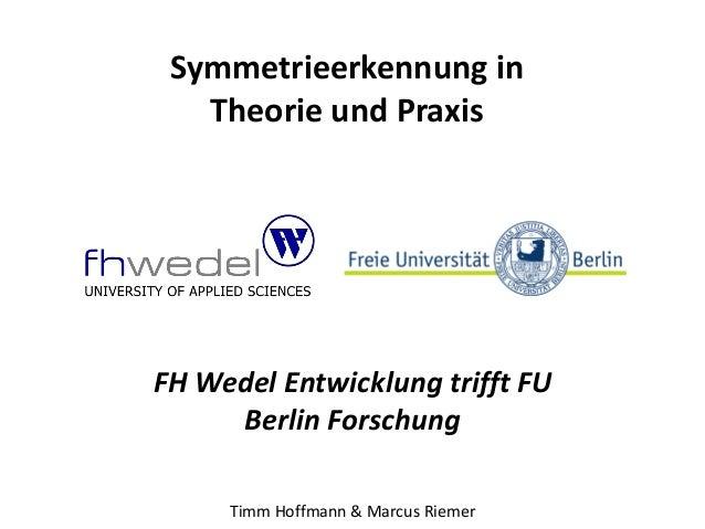 Symmetrieerkennung in Theorie und Praxis FH Wedel Entwicklung trifft FU Berlin Forschung Timm Hoffmann & Marcus Riemer