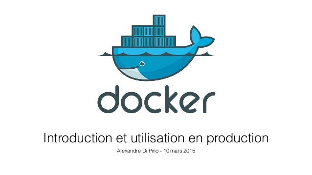 Introduction et utilisation en production Alexandre Di Pino - 10 mars 2015