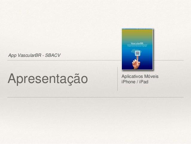App VascularBR - SBACV Apresentação Aplicativos Móveis iPhone / iPad