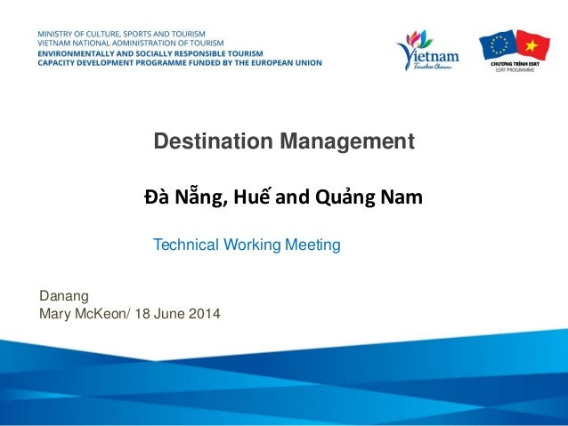 Destination Management Đà Nẵng, Huế and Quảng Nam Danang Mary McKeon/ 18 June 2014 Technical Working Meeting