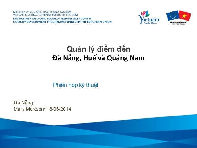 Quản lý điểm đến Đà Nẵng, Huế và Quảng Nam Đà Nẵng Mary McKeon/ 18/06/2014 Phiên họp kỹ thuật