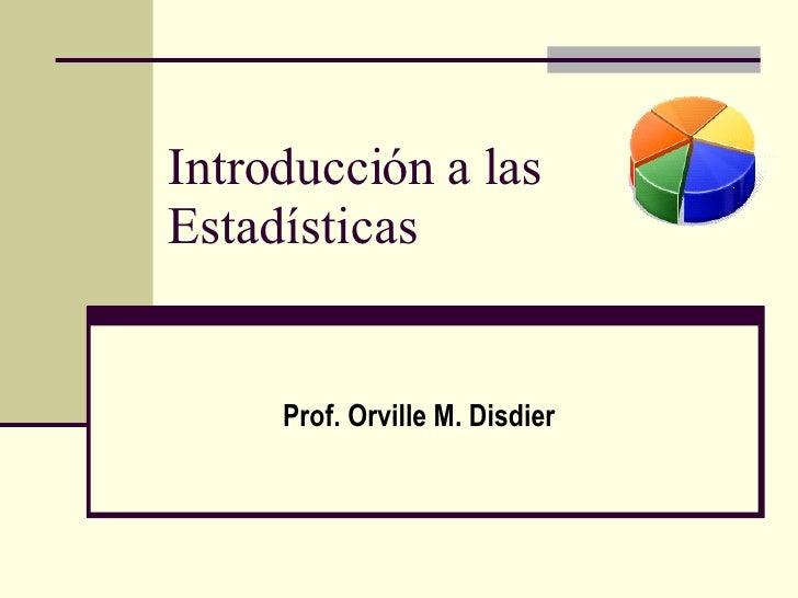 Introducción a las Estadísticas Prof. Orville M. Disdier