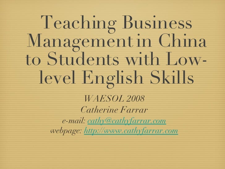 Teaching Business Management in China to Students with Low-level English Skills <ul><li>WAESOL 2008 </li></ul><ul><li>Cath...