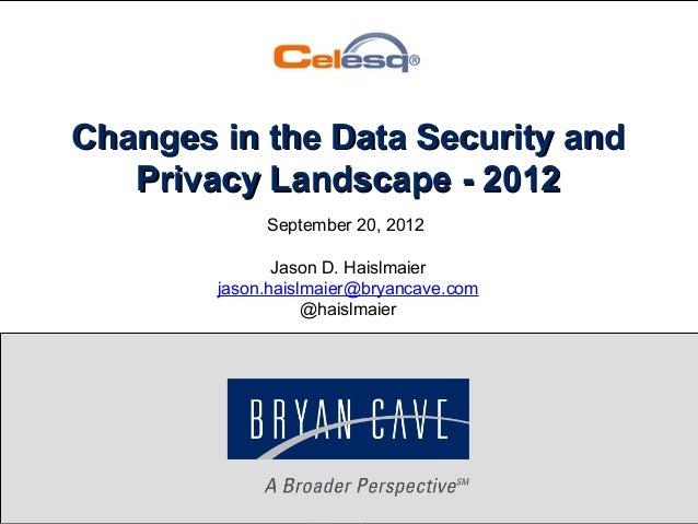 Copyright 2012 Bryan CaveSeptember 20, 2012Jason D. Haislmaierjason.haislmaier@bryancave.com@haislmaierChanges in the Data...