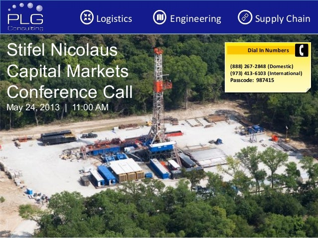 1Logistics Engineering Supply ChainStifel NicolausCapital MarketsConference CallMay 24, 2013 | 11:00 AMDial In Numbers(888...