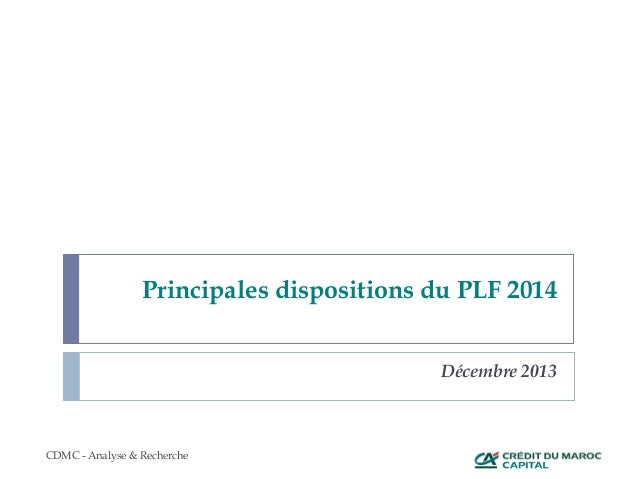 Principales dispositions du PLF 2014 Décembre 2013 CDMC - Analyse & Recherche