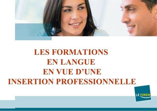 Le FOREM  LES FORMATIONS EN LANGUE Date EN VUE D'UNE INSERTION PROFESSIONNELLE 1