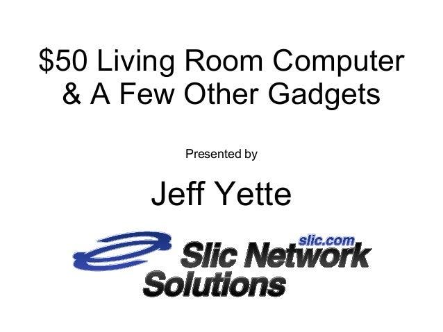 Presentation $50 livingroompc (northcountrytechsymp)