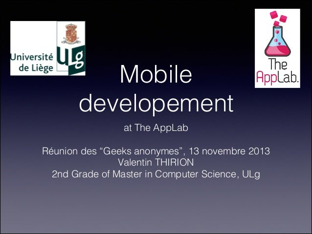 """Mobile developement at The AppLab !  Réunion des """"Geeks anonymes"""", 13 novembre 2013 Valentin THIRION 2nd Grade of Master ..."""