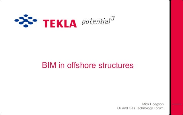 BIM in offshore structures  Mick Hodgson Oil and Gas Technology Forum