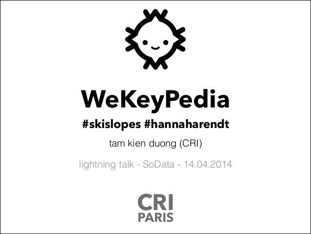 WeKeyPedia #skislopes #hannaharendt tam kien duong (CRI) lightning talk - SoData - 14.04.2014 CRI PARIS