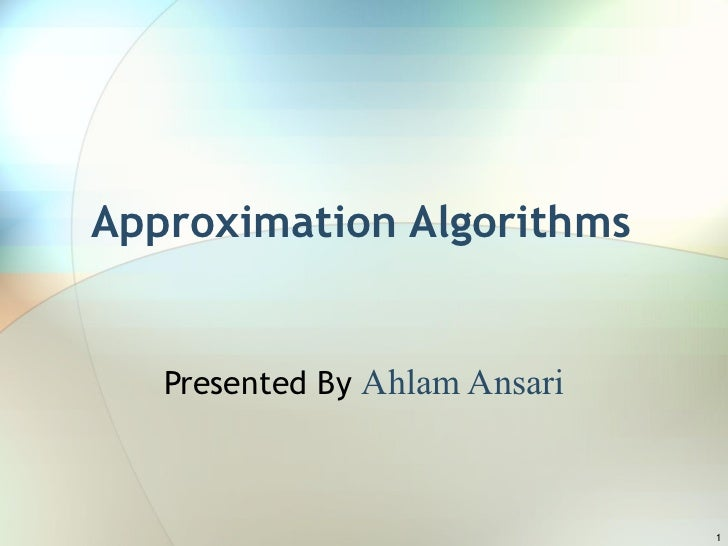 Approximation Algorithms Presented By  Ahlam Ansari