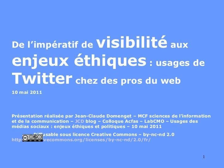 De l'impératif de  visibilité  aux  enjeux éthiques  : usages de  Twitter  chez des pros du web 10 mai 2011 Présentation r...