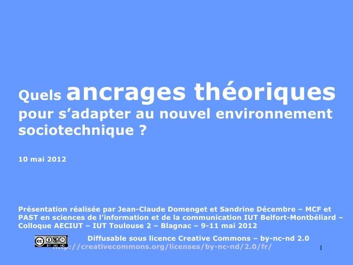 Quels       ancrages théoriquespour s'adapter au nouvel environnementsociotechnique ?10 mai 2012Présentation réalisée par ...