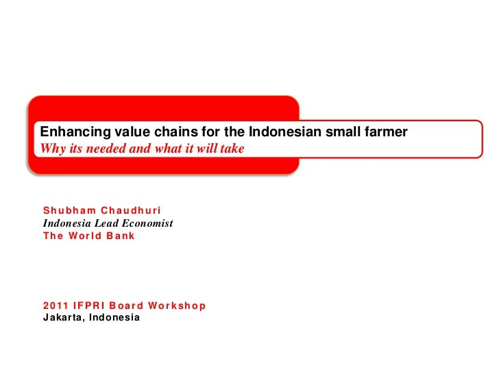 Enhancing value chains for the Indonesian small farmerWhy its needed and what it will take<br />ShubhamChaudhuri<br />Indo...