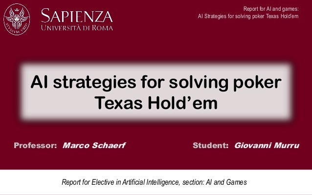 Professor: Marco Schaerf Student: Giovanni Murru AI strategies for solving poker Texas Hold'em Report for Elective in Arti...