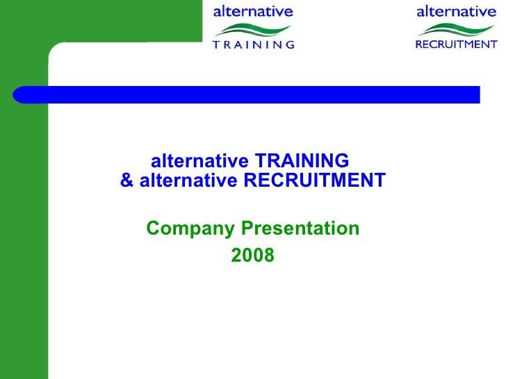alternative TRAINING  & alternative RECRUITMENT Company Presentation 2008