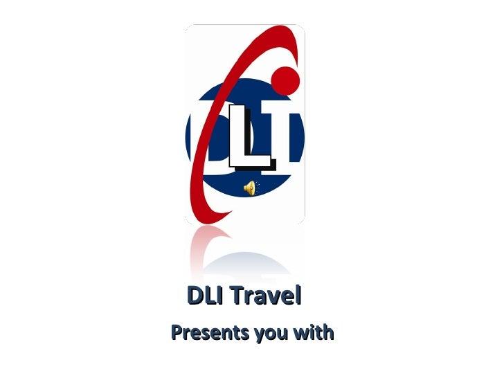 <ul><li>Presents you with </li></ul>DLI Travel