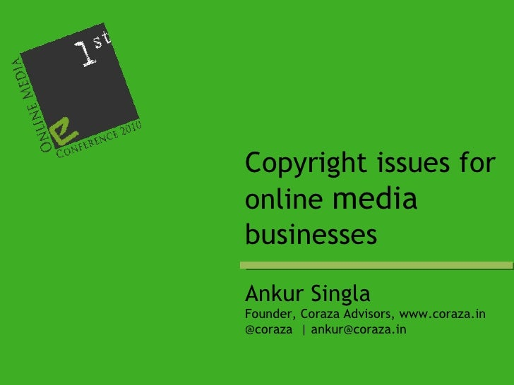Ankur Singla Founder, Coraza Advisors, www.coraza.in @coraza  | ankur@coraza.in Copyright issues for online  media  busine...