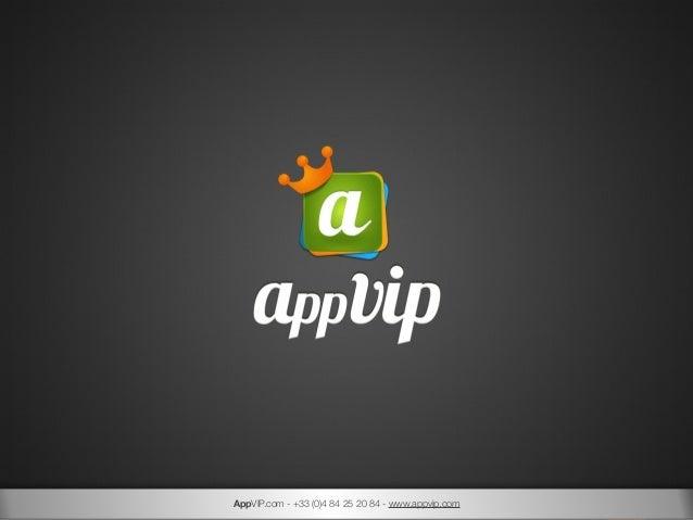 AppVIP.com - +33 (0)4 84 25 20 84 - www.appvip.com