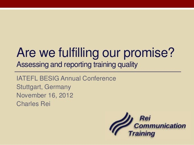 Are we fulfilling our promise?Assessing and reporting training qualityIATEFL BESIG Annual ConferenceStuttgart, GermanyNove...