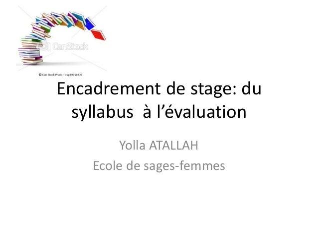 Encadrement de stage: du  syllabus à l'évaluation        Yolla ATALLAH    Ecole de sages-femmes