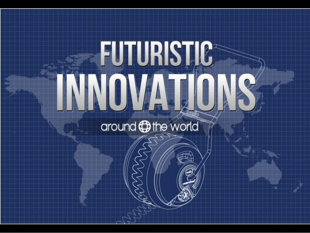 Futuristic Innovations Around The World