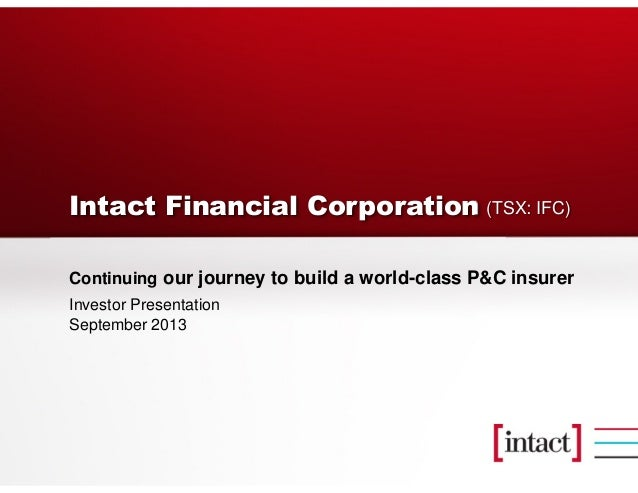 Intact Financial Corporation Continuing our journey to build a world-class P&C insurer Investor Presentation September 201...
