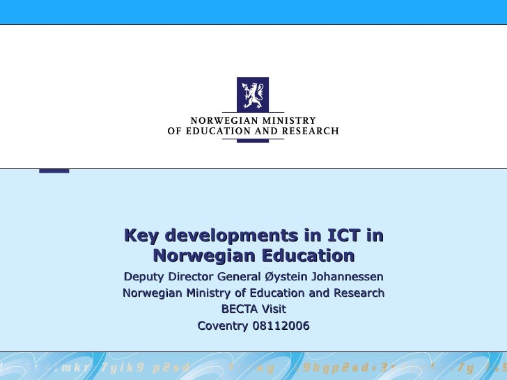 Key developments in ICT in Norwegian Education Deputy Director General Øystein Johannessen Norwegian Ministry of Education...