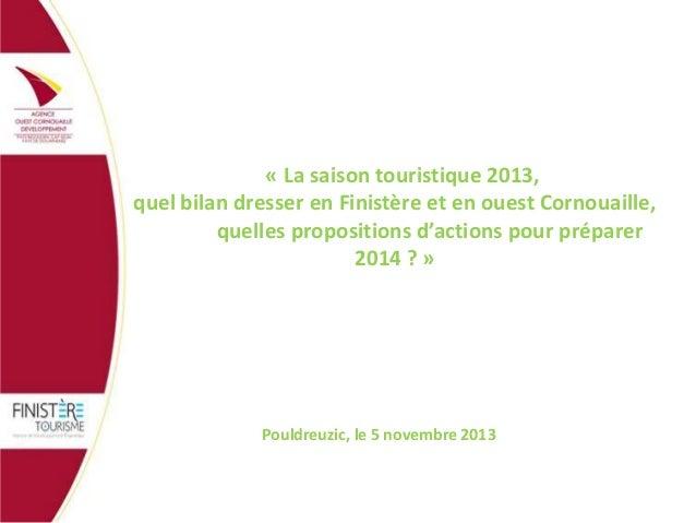 « La saison touristique 2013, quel bilan dresser en Finistère et en ouest Cornouaille, quelles propositions d'actions pour...
