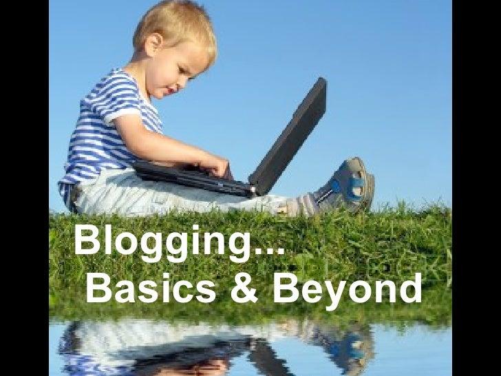 Blogging... Basics & Beyond