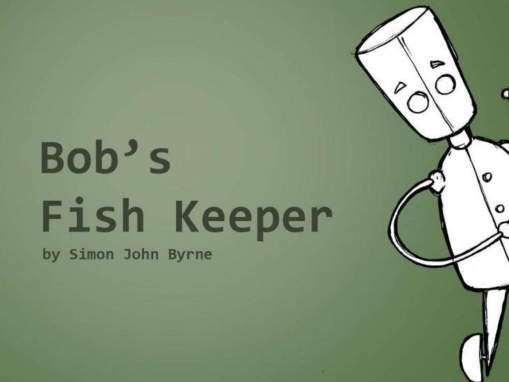 Bob's fish keeper