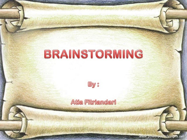 Alex Faickney Osborn             (1963)       Brainstorming is a group or individucreativity technique by which efforts ar...