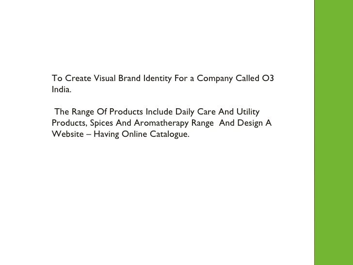 To Create Visual Brand Identity For a Company Called O3 India. The Range Of Products Include Daily Care And Utility Produc...