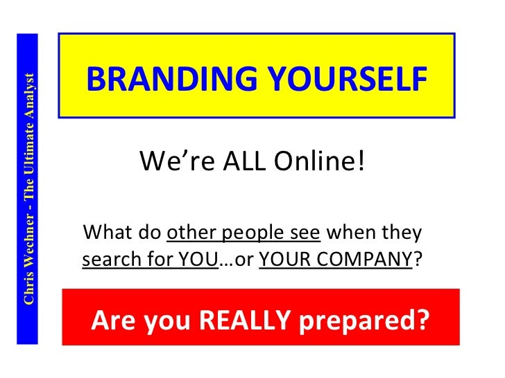 BRANDING YOURSELFChris Wechner - The Ultimate Analyst                                            We're ALL Online!        ...