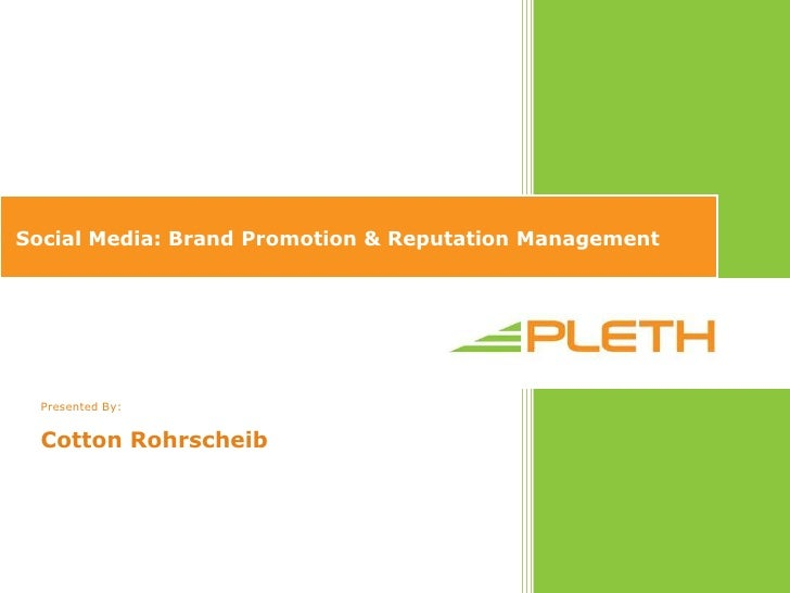 Social Media: Brand Promotion & Reputation Management<br />Presented By:<br />Cotton Rohrscheib<br />