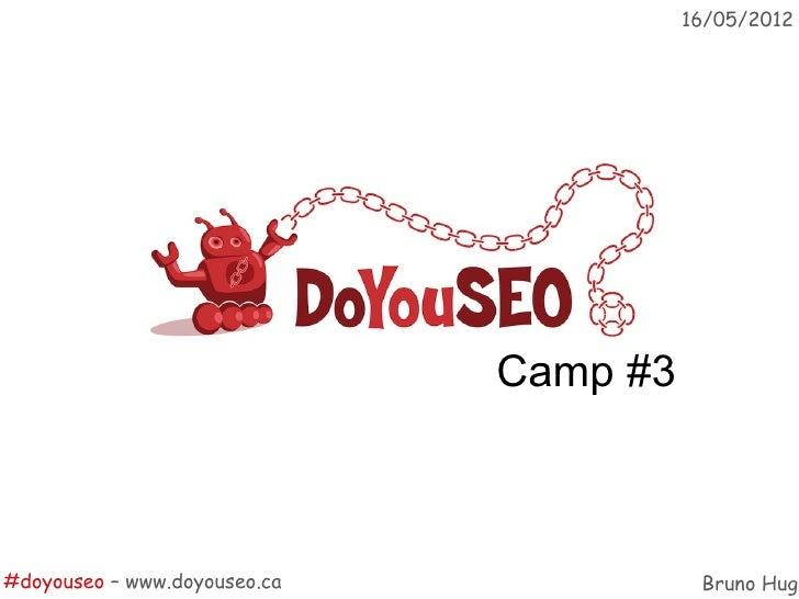 16/05/2012                              Camp #3#doyouseo – www.doyouseo.ca              Bruno Hug