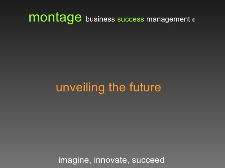 montage   business  success  management  ® imagine, innovate, succeed unveiling the future