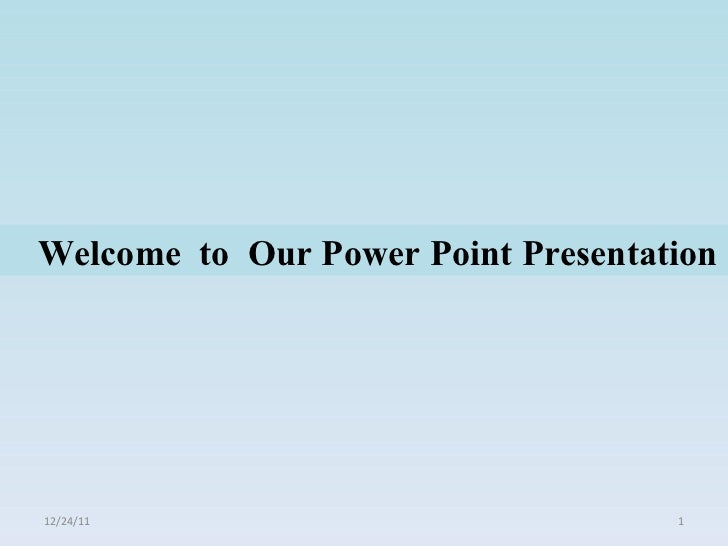 Welcome  to  Our Power Point Presentation  12/24/11