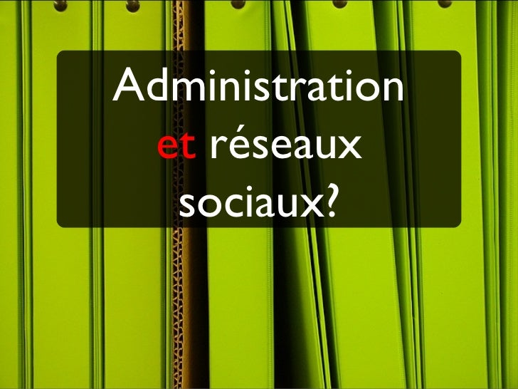 Administration et  réseaux sociaux?