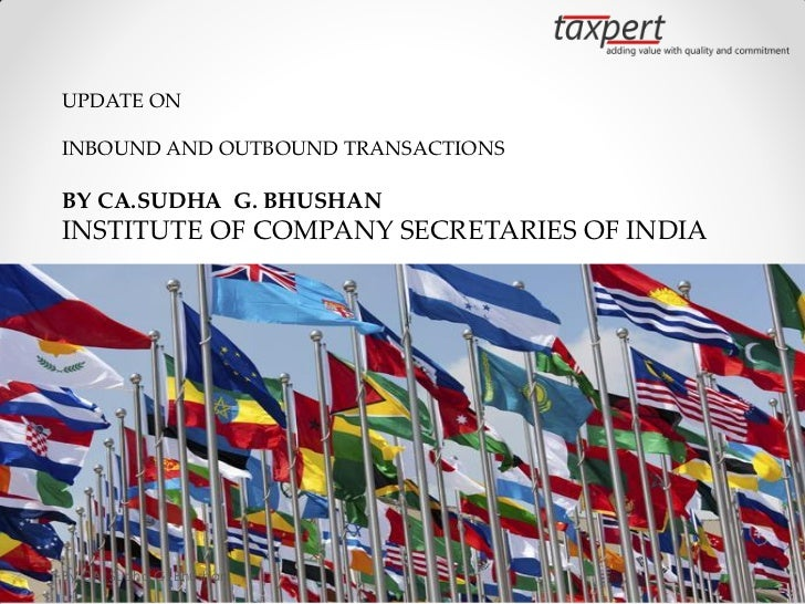 UPDATE ONINBOUND AND OUTBOUND TRANSACTIONSBY CA.SUDHA G. BHUSHANINSTITUTE OF COMPANY SECRETARIES OF INDIABy CA. Sudha G. B...