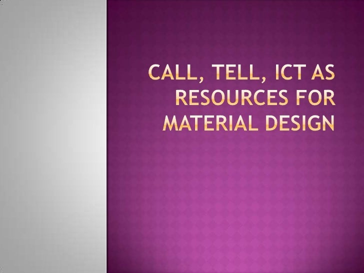 CALL, TELL, ICT as Resources for Material Design<br />
